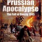 Kieser, Egbert. Prussian Apocalypse: The Fall Of Danzig 1945
