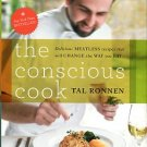 Ronnen, Tal. The Conscious Cook: Delicious Meatless Recipes That Will Change The Way You Eat