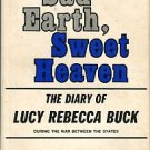 Sad Earth, Sweet Heaven: The Diary Of Lucy Rebecca Buck During The War Between The States