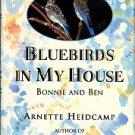 Heidcamp, Arnette. Bluebirds In My House: Bonnie And Ben