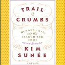 Sunee, Kim. Trail Of Crumbs: Hunger, Love, And The Search For Home: A Memoir