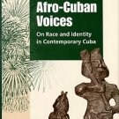 Sarduy, Pedro Perez, and Stubbs, Jean. Afro-Cuban Voices: On Race And Identity In Contemporary Cuba