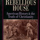Keillor, Steven J. The Rebellious House: American History And The Truth Of Christianity
