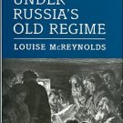 McReynolds, Louise. The News Under Russia's Old Regime: The Development Of A Mass-Circulation Press