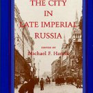 Hamm, Michael F, editor. The City In Late Imperial Russia