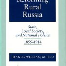 Wcislo, Francis W. Reforming Rural Russia: State, Local Society, And National Politics, 1855-1914
