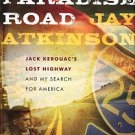 Atkinson, Jay. Paradise Road: Jack Kerouac's Lost Highway And My Search For America