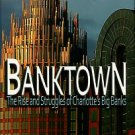 Rothacker, Rick. Banktown: The Rise And Struggles Of Charlotte's Big Banks