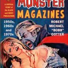 Cotter, Robert Michael (Bobb). The Great Monster Magazines: A Critical Study...