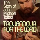 O'Neill, Dan. Troubadour For The Lord: The Story Of John Michael Talbot