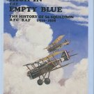 Revell, Alex. High In The Empty Blue: The History Of 56 Squadron, RFC/RAF, 1916-1919