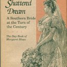 The Shattered Dream: A Southern Bride At The Turn Of The Century. The Day Book Of Margaret Sloan