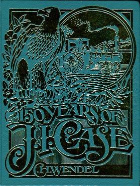 Wendel, C. H. 150 Years Of J.I. Case