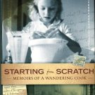 Kirk, Patty. Starting From Scratch: Memoirs Of A Wandering Cook