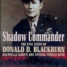 Shadow Commander: The Epic Story Of Donald D. Blackburn, Guerrilla Leader And Special Forces Hero