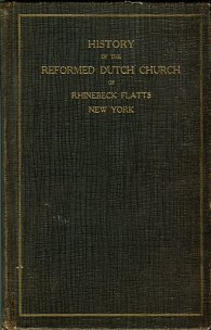 History Of The Reformed Dutch Church Of Rhinebeck Flatts, N.Y. By The Mister, Elders And Deacons
