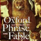 Knowles, Elizabeth, editor. The Oxford Dictionary Of Phrase And Fable