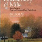 Schmid, Ron. The Untold Story Of Milk: Green Pastures, Contented Cows And Raw Dairy Foods