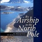 Capelotti, P. J. By Airship To The North Pole: An Archaeology Of Human Exploration