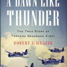 Mrazek, Robert J. A Dawn Like Thunder: The True Story Of Torpedo Squadron Eight