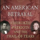 Smith, Daniel Blake. An American Betrayal: Cherokee Patriots And The Trail Of Tears