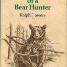 Flowers, Ralph. The Education Of A Bear Hunter