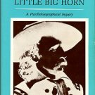 Hofling, Charles K. Custer And The Little Big Horn: A Psychobiographical Inquiry