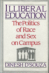 D'Souza, Dinesh. Illiberal Education: The Politics Of Race And Sex On Campus