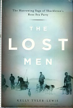 Tyler-Lewis, Kelly. The Lost Men: The Harrowing Saga Of Shackleton's Ross Sea Party