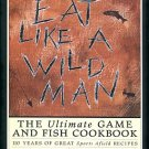 Gray, Rebecca, compiler. Eat Like A Wild Man: 110 Years Of Great Sports Afield Recipes