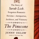 Uglow, Jenny. The Pinecone: The Story Of Sarah Losh, Forgotten Romantic Heroine...