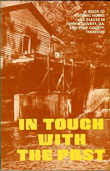 In Touch With The Past: A Guide To Historic Places And Homes In Fannin County, Georgia