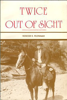 Plowman, Roscoe E. Twice Out Of Sight : As Far As You Can See And That Much Farther