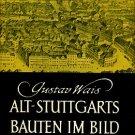 Wais, Gustav. Alt-Stuttgarts Bauten Im Bild