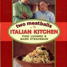 Luongo, Pino, and Strausman, Mark. Two Meatballs In The Italian Kitchen