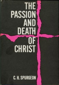 Spurgeon, C. H. The Passion And Death Of Christ