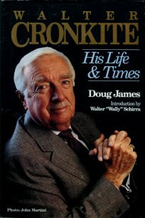 James, Doug. Walter Cronkite: His Life And Times