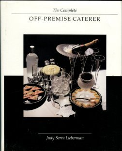 Lieberman, Judy Serra. The Complete Off-Premise Caterer
