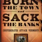 Prince, Cathryn J. Burn The Town And Sack The Banks! Confederates Attack Vermont!
