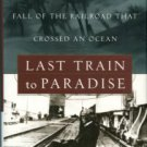 Standiford, Les. Last Train To Paradise: Henry Flagler And The Spectacular Rise And Fall...