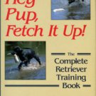 Tarrant, Bill. Hey Pup, Fetch It Up! The Complete Retriever Training Book