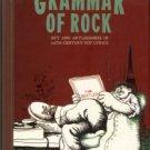 Theroux, Alexander. The Grammar Of Rock: Art And Artlessness In 20th Century Pop Lyrics