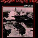 Gibbs, Jim. Disaster Log Of Ships