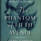 Gordon, Meryl. The Phantom Of Fifth Avenue: The Mysterious Life...Of Heiress Huguette Clark