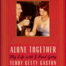 Gaston, Teddy Getty, and Diehl, Digby. Alone Together: My Life With J. Paul Getty