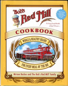 Backes, Miriam. Bob's Red Mill Cookbook: Whole & Healthy Grains For Every Meal Of The Day