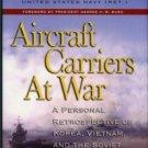 Holloway, James L. Aircraft Carriers At War: A Personal Retrospective Of Korea, Vietnam...