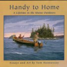 Hennessey, Tom. Handy To Home: A Lifetime In The Maine Outdoors