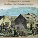 Bishir, Catherine. Crafting Lives: African American Artisans In New Bern, North Carolina, 1770-1900