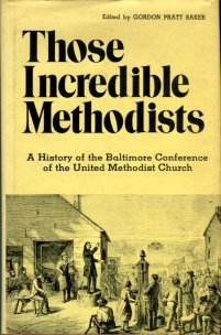 Baker, Gordon Pratt, editor. Those Incredible Methodists: A History Of The Baltimore Conference